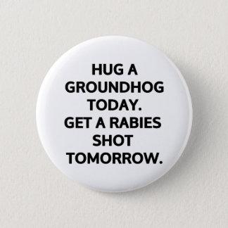 Badge Rond 5 Cm Étreignez un groundhog aujourd'hui. Attrapez une