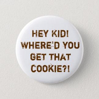 Badge Rond 5 Cm Hé enfant ! Là où vous avez obtenu ce biscuit ? !