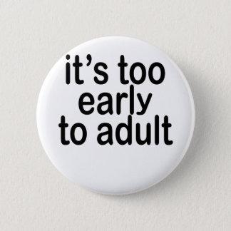 Badge Rond 5 Cm il est trop tôt à la chemise drôle adulte.