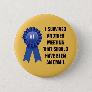 Badge Rond 5 Cm J'ai survécu à une autre réunion qui devrait avoir