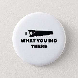 Badge Rond 5 Cm J'ai vu ce que vous avez fait là