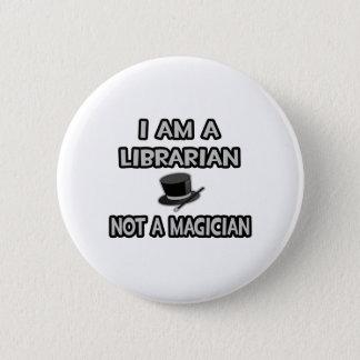 Badge Rond 5 Cm Je suis un bibliothécaire… pas un magicien