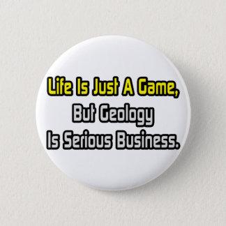 Badge Rond 5 Cm La vie est juste un jeu. La géologie est sérieuse