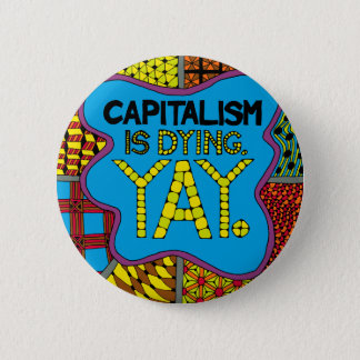 Badge Rond 5 Cm Le capitalisme meurt. Yay. - Humour cynique