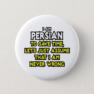 Badge Rond 5 Cm Le Persan… supposent que je n'ai jamais tort