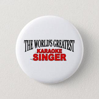 Badge Rond 5 Cm Le plus grand chanteur du karaoke du monde