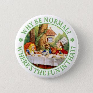 """Badge Rond 5 Cm Le thé du chapelier fou - """"pourquoi soyez normal ?"""