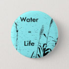 Badge Rond 5 Cm L'eau égale la goupille de bouton de la vie