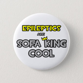 Badge Rond 5 Cm L'épileptique est le Roi Cool de sofa