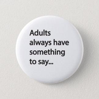 Badge Rond 5 Cm Les adultes ont toujours quelque chose à dire