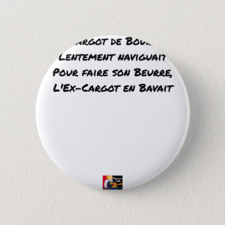 BADGE ROND 5 CM L'EX CARGOT DE BOURGOGNE LENTEMENT NAVIGUAIT, POUR