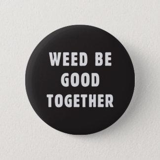 Badge Rond 5 Cm L'mauvaise herbe soit bonne ensemble