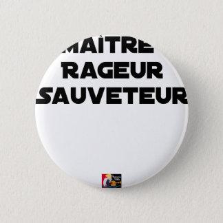 Badge Rond 5 Cm Maître Rageur Sauveteur - Jeux de Mots