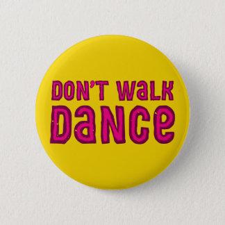 Badge Rond 5 Cm Ne marchez pas, danser