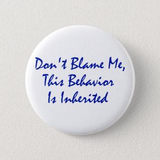 Badge Rond 5 Cm Ne me blâmez pas, ce comportement est hérité