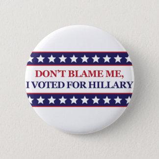 Badge Rond 5 Cm Ne me blâmez pas que j'ai voté pour Hillary