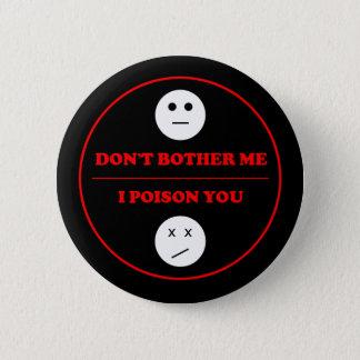 Badge Rond 5 Cm Ne me tracassez pas poison d'I que vous vous
