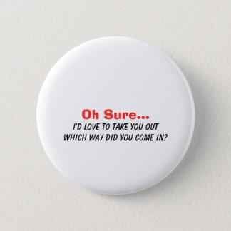 Badge Rond 5 Cm Oh Sure j'aimerais vous sortir….