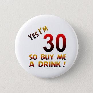 Badge Rond 5 Cm Oui j'ai 30 ans ainsi achetez-moi une boisson !