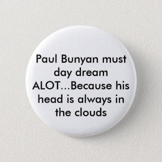 Badge Rond 5 Cm Paul Bunyan doit rêve de jour BEAUCOUP… puisque