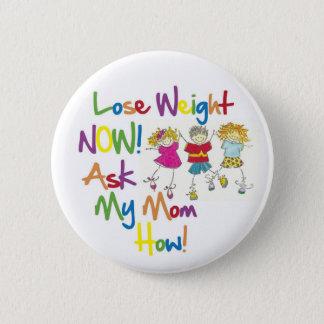 Badge Rond 5 Cm Perdez le poids demandent maintenant à ma maman