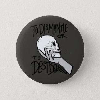 Badge Rond 5 Cm Pour démanteler ou détruire