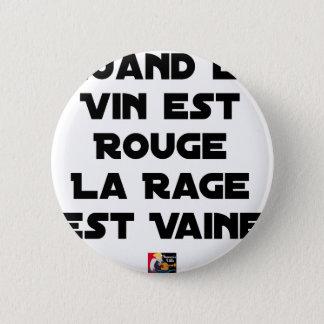 BADGE ROND 5 CM QUAND LE VIN EST ROUGE, LA RAGE EST VAINE