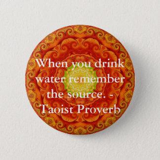 Badge Rond 5 Cm Quand vous buvez l'eau rappelez-vous la source. -
