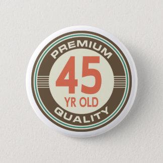 Badge Rond 5 Cm quarante-cinquième Cru drôle d'anniversaire 45 ans