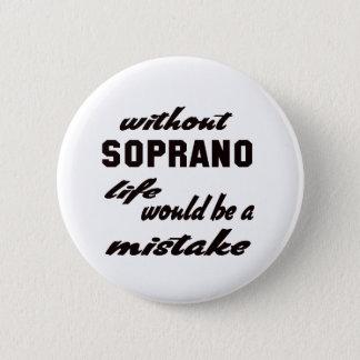Badge Rond 5 Cm Sans soprano la vie serait une erreur