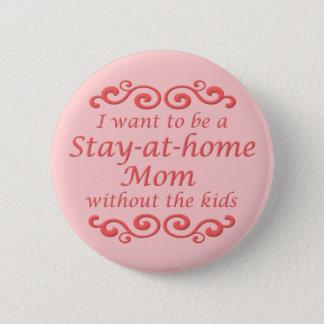 Badge Rond 5 Cm Séjour à la maison sans insigne drôle de bouton