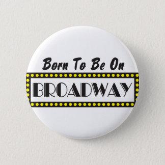 Badge Rond 5 Cm Soutenu pour être sur Broadway