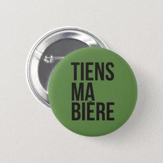 Badge Rond 5 Cm Tiens ma bière humour Québécois Francais memes