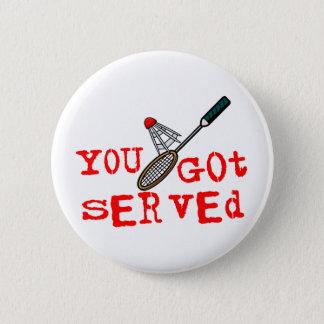 Badge Rond 5 Cm Vous avez obtenu le badminton servi