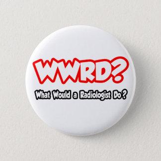 Badge Rond 5 Cm WWRD… ce qui un radiologue ferait ?
