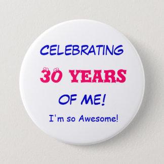 Badge Rond 7,6 Cm Célébrant, 30 ans, de moi ! , Je suis si