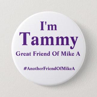 Badge Rond 7,6 Cm Je suis Tammy - un autre ami de Mike A