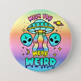 Badge Rond 7,6 Cm Souhait vous étiez étranges - des aliens