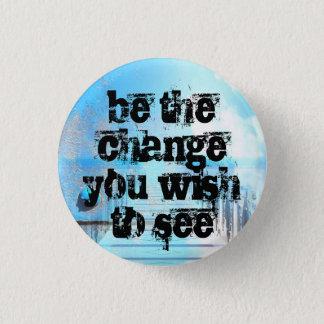 Badge soyez le changement que vous souhaitez voir