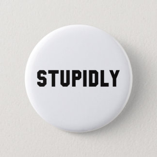 BADGE STUPIDEMENT