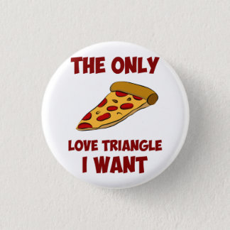 Badge Tranche de pizza - le seul triangle amoureux que