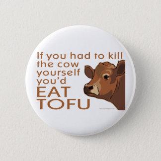 Badge Tuez la vache - végétalien, végétarien