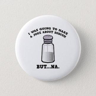 Badge Une plaisanterie au sujet de sodium
