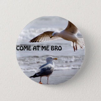 Badge Venez à moi bro ! Version de mouette