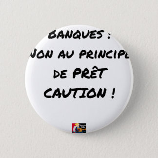 BADGES BANQUES ? NON AU PRINCIPE DE PRÊT CAUTION