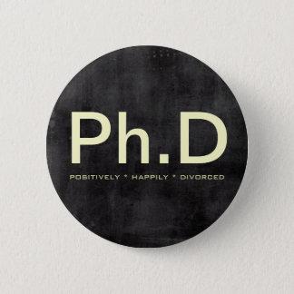 Badges Bouton drôle de Ph.D (franchement heureusement