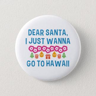 Badges Cher Père Noël que je veux juste aller en Hawaï