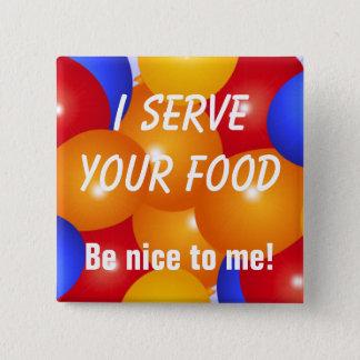 Badges Drôle je sers votre bouton de nourriture