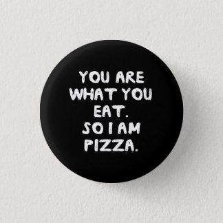 Badges Êtes vous ce que vous mangez. Ainsi je suis pizza