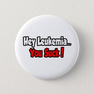 Badges Hé leucémie… que vous sucez !